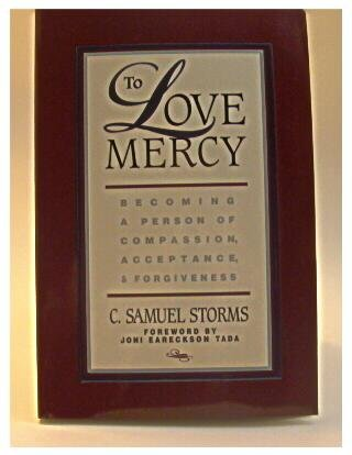 To Love Mercy:  Becoming a Person of Compassion, Acceptance, and Forgiveness (0891096264) by C. Samuel Storms
