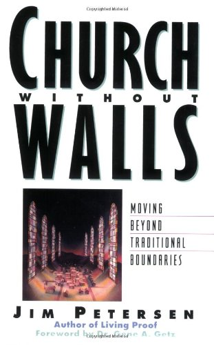 Church Without Walls: Moving Beyond Traditional Boundaries: Jim Petersen