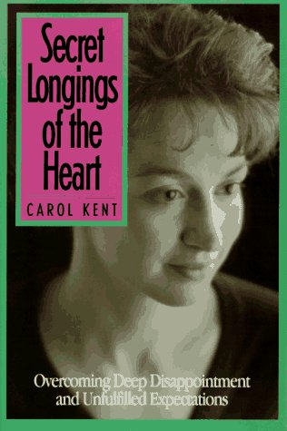 Secret Longings of the Heart: Overcoming Deep Disappointment and Unfulfilled Expectations (0891096981) by Kent, Carol