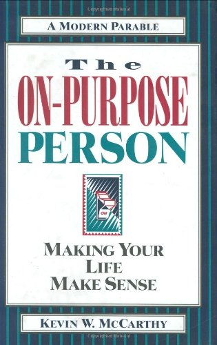 The On-Purpose Person - a Modern Parable : How to Discover, Clarify and Achieve Your Life Purpose