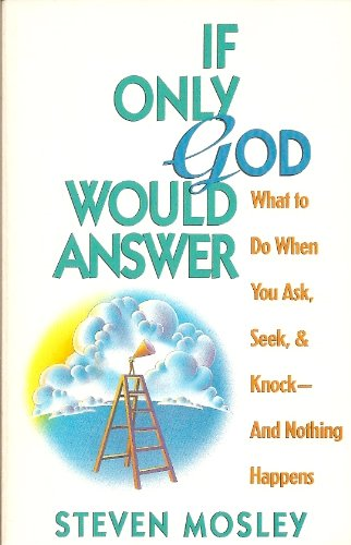 9780891097129: If Only God Would Answer: What to do When You Ask, Seek, and Knock--and Nothing Happens