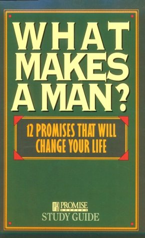 9780891097303: What Makes a Man? Study Guide: Twelve Promises That Will Change Your Life