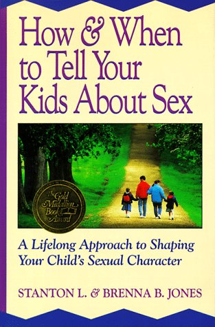 How & When to Tell Your Kids About Sex: A Lifelong Approach to Shaping Your Child's Sexual Character (0891097511) by Stanton L. Jones; Brenna B. Jones