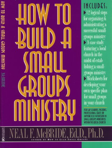 How to Build a Small-Groups Ministry (Good: McBride, Neal F.,