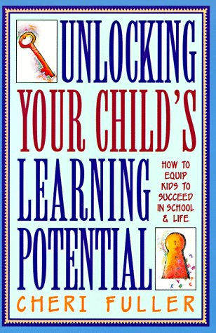 Unlocking Your Child's Learning Potential: How to: Fuller, Cheri