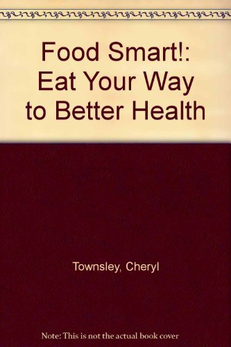 9780891098393: Food Smart!: Eat Your Way to Better Health