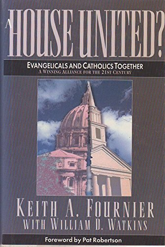9780891098614: A House United?: Evangelicals and Catholics Together : A Winning Alliance for the 21st Century