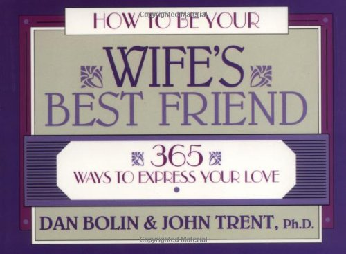 9780891098751: How to Be Your Wife's Best Friend: 365 Ways to Express Your Love (LifeChange)