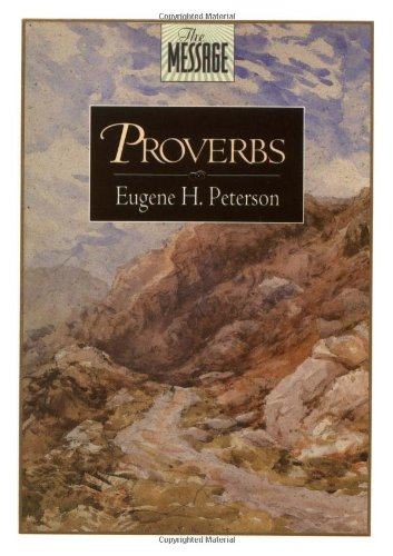 The Bible Message: Proverbs (The Message): Eugene H. Peterson