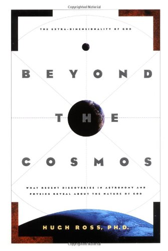 9780891099642: Beyond the Cosmos: The Extra-Dimensionality of God: What Recent Discoveries in Astronomy and Physics Reveal about the Nature of God