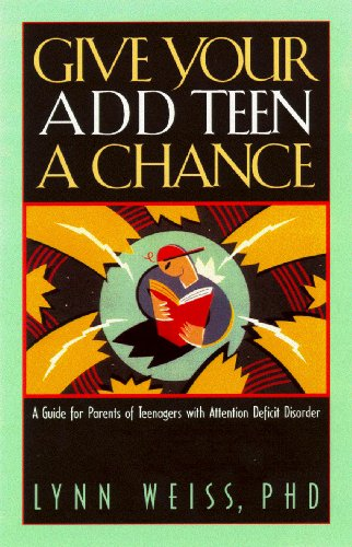 Give Your ADD Teen a Chance: A Guide for Parents of Teenagers With Attention Deficit Disorder: ...