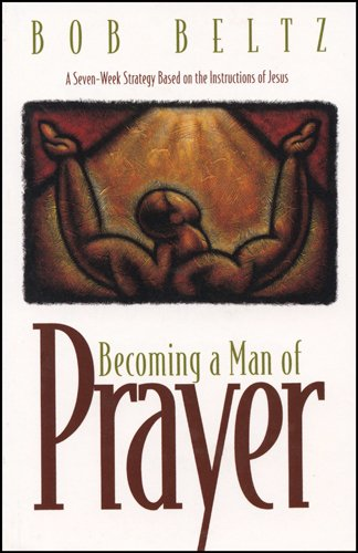 9780891099819: Becoming a Man of Prayer: A Seven-Week Strategy Based on the Instructions of Jesus (Life and Ministry of Jesus Christ)