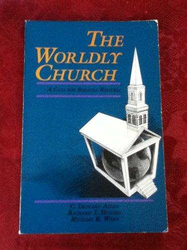 THE WORLDLY CHURCH: A CALL FOR BIBLICAL: Allen, C. Leonard