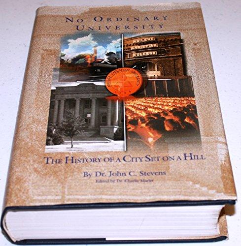 No Ordinary University: The History of a City Set on a Hill: Stevens, John C.