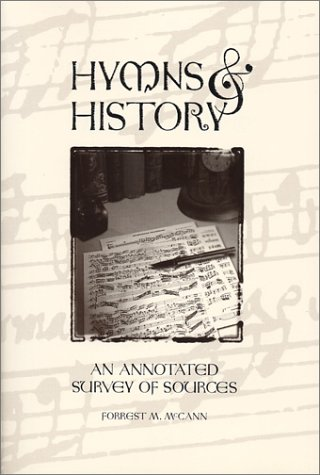 Hymns and History: An Annotated Survey of Sources: McCann, Forrest M.