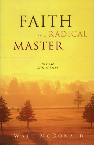 Faith is a Radical Master: New and Selected Poems: McDonald, Walt