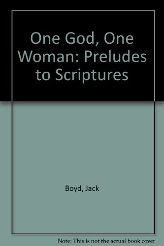 One God, One Woman: Preludes to Scriptures: Boyd, Jack