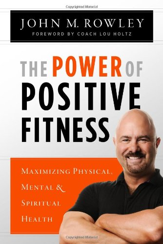 9780891122920: The Power of Positive Fitness: Maximizing Physical, Mental & Spiritual Health