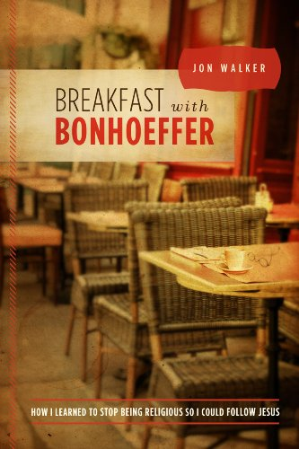 Breakfast with Bonhoeffer: How I Learned to Stop Being Religious So I Could Follow Jesus: Jon ...