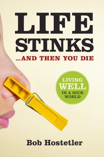 9780891123774: Life Stinks . . . And Then You Die: Living Well in a Sick World