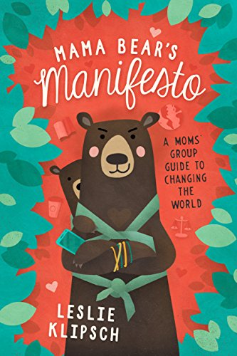 Mama Bearandapos;s Manifesto: A Momsandapos; Group Guide to Changing the World: Klipsch, Leslie