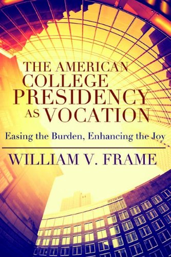 9780891123859: The American College Presidency as Vocation: Easing the Burden, Enhancing the Joy