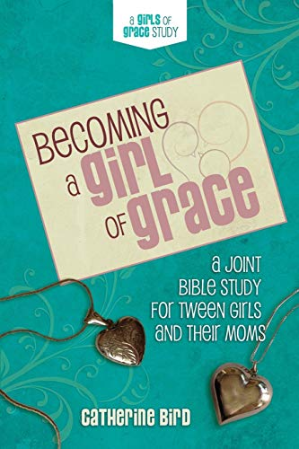 9780891124153: Becoming a Girl of Grace: A Bible Study for Tween Girls & Their Moms