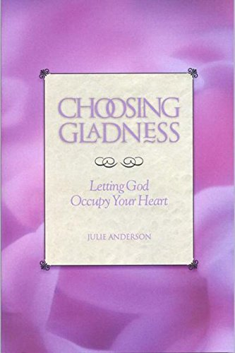 Choosing Gladness: Letting God Occupy Your Heart: Julie Anderson