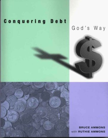 Conquering Debt God's Way: Ammons, Bruce