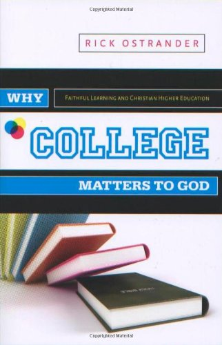 9780891125358: Why College Matters to God: A Student's Introduction to The Christian College Experience