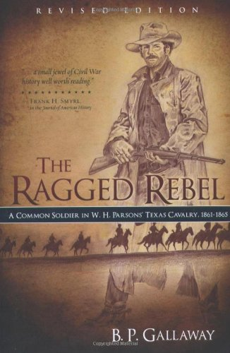 9780891125402: The Ragged Rebel: A Common Soldier in W. H. Parsons' Texas Cavalry, 1861-1865, Revised Edition