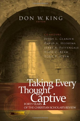 9780891125471: Taking Every Thought Captive: Forty Years of the Christian Scholar's Review