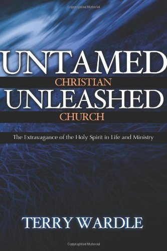 9780891126379: Untamed Christian Unleashed Church: The Extravagance of the Holy Spirit in Life and Ministry