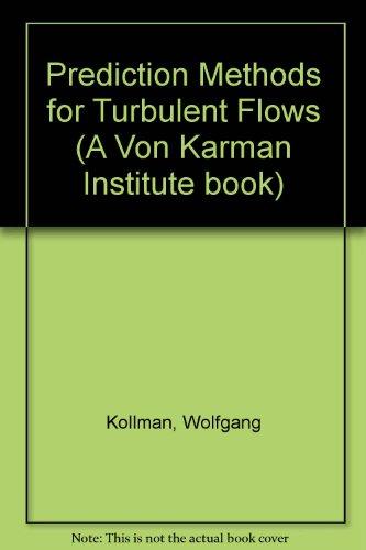 Prediction Methods for Turbulent Flows: Kollmann, Wolfgang