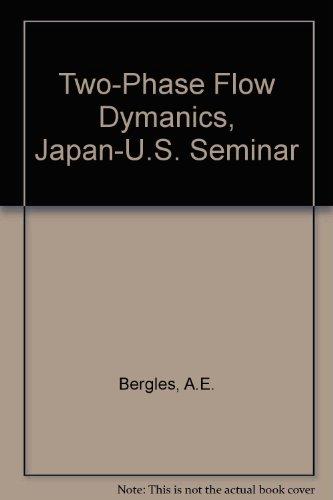 9780891161981: Two-Phase Flow Dymanics, Japan-U.S. Seminar