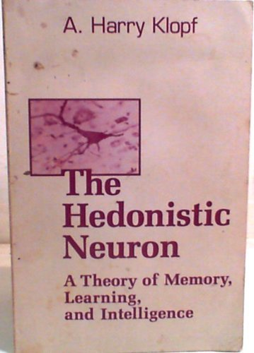 The Hedonistic Neuron : A Theory of: A. Harry Klopf