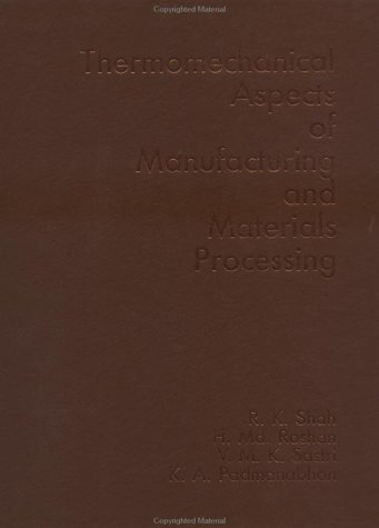 Thermromechanical Aspects of Manufacturing and Materials Processing: Shah, R. K./