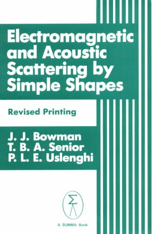 Electromagnetic And Acoustic Scattering Simple Shapes: Bowman, J. J.; Senior, T. B. A.; Uslenghi, P...