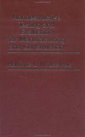 Nondestructive Testing and Evaluation for Manufacturing and Construction: Dos Reis, Henrique, ...