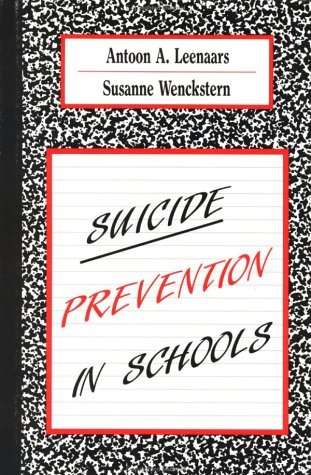 Suicide Prevention in Schools (Series in Death, Dying, and Bereavement): Leenaars, Antoon A., ...