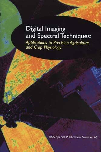 Digital Imaging and Spectral Techniques: Applications to Precision Agriculture and Crop Physiology ...