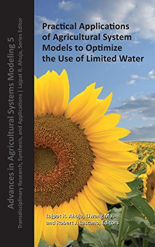 9780891183433: Practical Applications of Agricultural System Models to Optimize the Use of Limited Water: Transdisciplinary Research, Synthesis, and Applications (Advances in Agricultural System S Modeling)