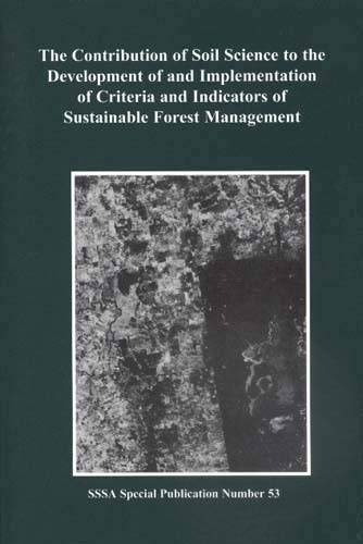 Stock image for The Contribution of Soil Science to the Development of and Implementation of Criteria and Indicators of Sustainable Forest Management (S S S a Special Publication) for sale by Pro Quo Books