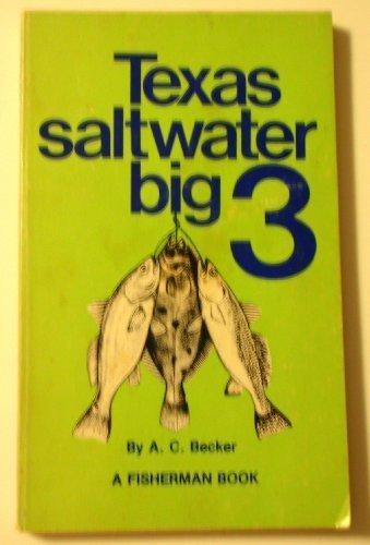 Texas saltwater big 3 (A Fisherman book): A. C Becker