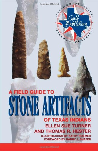 A Field Guide to Stone Artifacts of Texas Indians (Gulf Publishing Field Guides): Turner, Ellen Sue
