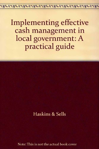 9780891250043: Implementing effective cash management in local government: A practical guide