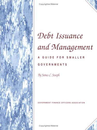 9780891251866: Debt Issuance and Management: A Guide for Smaller Governments