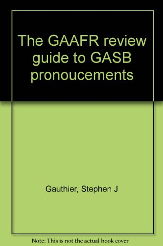 The GAAFR review guide to GASB pronoucements: Stephen J Gauthier