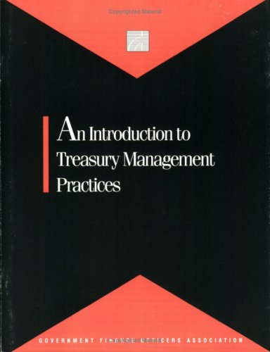 An Introduction to Treasury Management Practices: Government Finance Officers Association