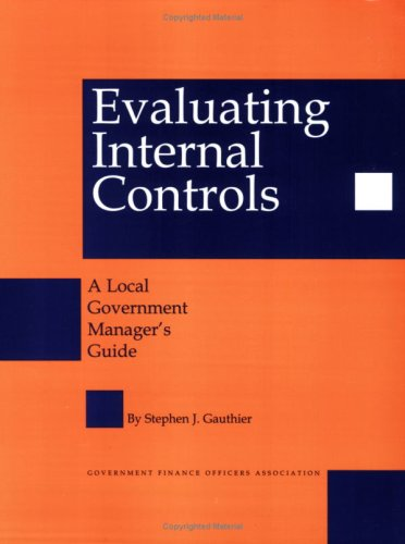 Evaluating Internal Controls: A Local Government Manager's Guide (9780891252252) by Stephen J. Gauthier